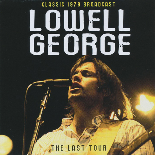 LOWELL GEORGE - The Last Tour : Classic 1979 Broadcast