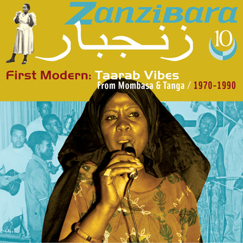 VARIOUS ARTISTS - Zanzibara 10 - First Modern: Taarab Vibes From Mombasa & Tanga, 1970-1990