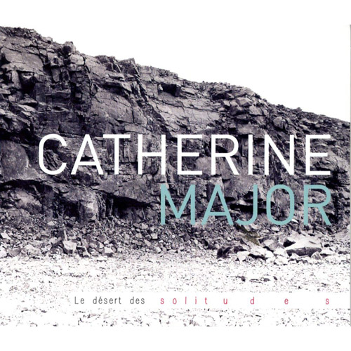 CATHERINE MAJOR - Le Desert Des Solitudes