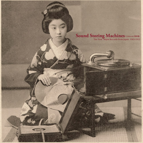 SOUND STORING MACHINES : THE FIRST 78RPM RECORDS FROM JAPAN, 1903-1912