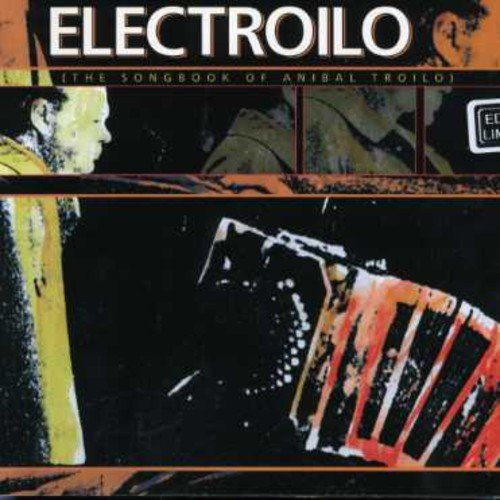 Electroilo : The Songbook Of Anibal Troilo
