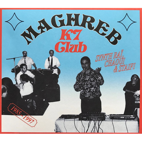 VARIOUS ARTISTS - Maghreb K7 Club: Synth Rai, Chaoui & Staifi 1985-1997