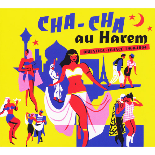 VARIOUS ARTISTS - Cha Cha Au Harem : Orientica - France 1960-1964