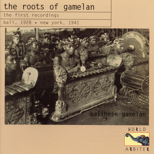 The Roots Of Gamelan, The First Recordings, Bali 1928, New York 1941