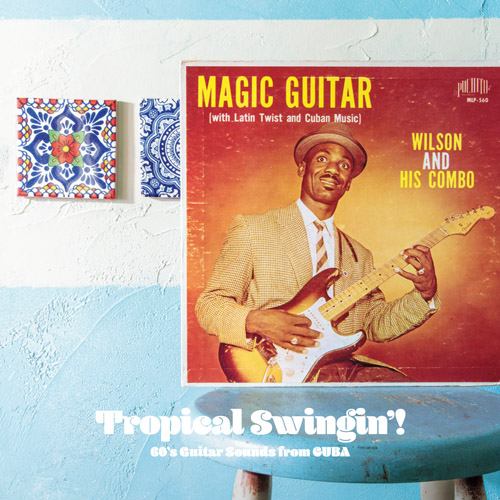 Tropical Swingin' ! 60's Guitar Sounds from Cuba