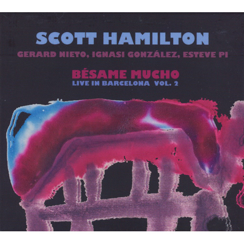 SCOTT HAMILTON - Besame Mucho (Live In Barcelona Vol. 2)