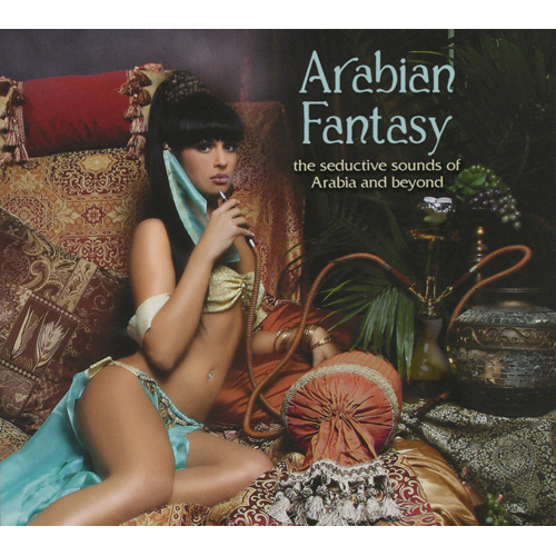 Arabian Fantasy : The Seductive Sounds Of Arabia And Beyond