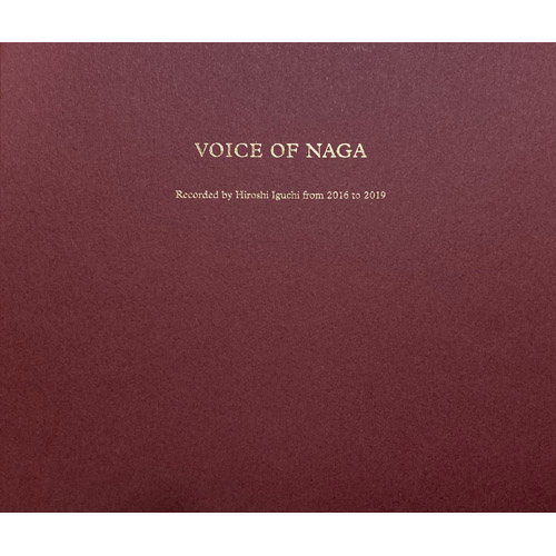 NAGA - Voice Of Naga - Recorded By Hiroshi Iguchi From 2016 To 2019