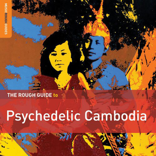 The Rough Guide To Psychedelic Cambodia + The Cambodian Space Project/ Out Of The Black & Into The Stratosphere
